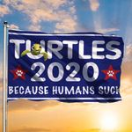 Turtles 2020 Because Humans Suck Flag Funny Supporting For President Campaign For Turtle Lover