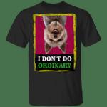 Yorkie I Don't Do Ordinary T-Shirt Cute Dog Shirt For Girls Boys Christmas Gift Idea For Bestie