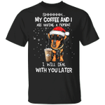 Dachshund My Coffee And I Are Having A Moment Shirt Christmas Tee Gift For Coffee Lover