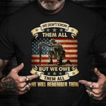 Veteran American Shirt We Don't Know Them All But We Owe Them All T-Shirt Veterans Day Gifts