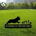 My Frenchie Ate Your Stick Family Metal Yard Sign Hilarious Sign Dog Lover French Bulldog Owner