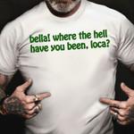 Bella Where You Been Loca Shirt Twilight Quotes T-Shirt Fan Gift