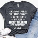 I'm Always Labeled Difficult Crazy Or Bitter Shirt Sarcastic Tees Cool Gift For Best Friend