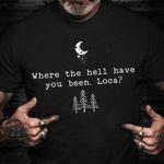 Bella Where You Been Loca Shirt Twilight Movie Trending T-Shirt Gift Her