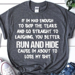 If I'm Mad Enough To Skip The Tears Shirt Funny Sarcastic T-Shirt Best Friend Gift Ideas