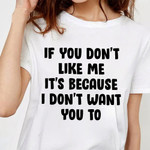 If You Don't Like Me It's Because I Don't Want You To Shirt Funny T-Shirt Quotes