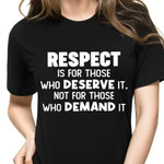 Respect Is For Those Who Deserve It Shirt Sarcastic Tee Shirts Gift For Unisex