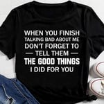 When You Finish Talking Bad About Me Shirt Funny Sarcastic T-Shirts Gift For Best Friend