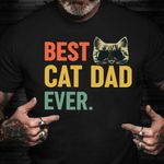 Best Cat Dad Ever Fathers Day Shirt Best Fathers Day Gifts For Uncles Who Loves Cat