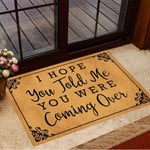I Hope You Told Me You Were Coming Over Doormat Welcome Home Mat House Decor