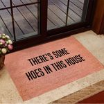 There's Some Hoes In This House Doormat Funny Welcome Mats New Home Gifts