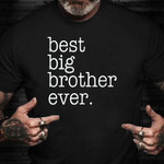 Best Big Brother Ever Shirt Funny Shirt Sayings For Adults Brother Gift From Sister