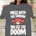 Shrooms Of Doom Shirt Mess With The Shroom You Get The Doom T-Shirt Gifts For Her