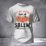 Not All Witches Live In Salem Pumpkin T-Shirt Halloween Witch Shirts Cute Halloween Gifts