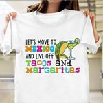 Let's Move To Mexico And Live Off Tacos And Margaritas Shirt Funny T-Shirt Sayings Gift For Son