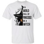 Dachshund In A World Full Of Princesses Be A Witch T-Shirt Funny Halloween Dachshund Clothes