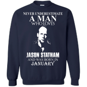 Never underestimate A Man who loves Jason Statham and was born in Janu