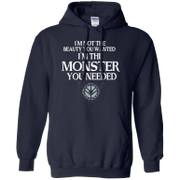 Im Not The Beauty You Wanted Im The Monster You Needed Hoodie