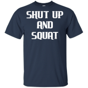 Shut Up And Squat T-Shirt for Bodybuilders Fitness