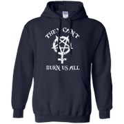 They can burn us all Hoodie