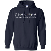 Teacher Ill be there for you Hoodie