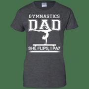 Gymnastics Dad She Flips I Pay Apparel