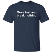Move fast and break nothing shirt