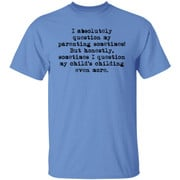 I absolutely question my parenting sometimes shirt