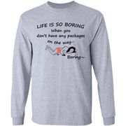 Gril Life Is So Boring When You Don't Have Any Packages shirt