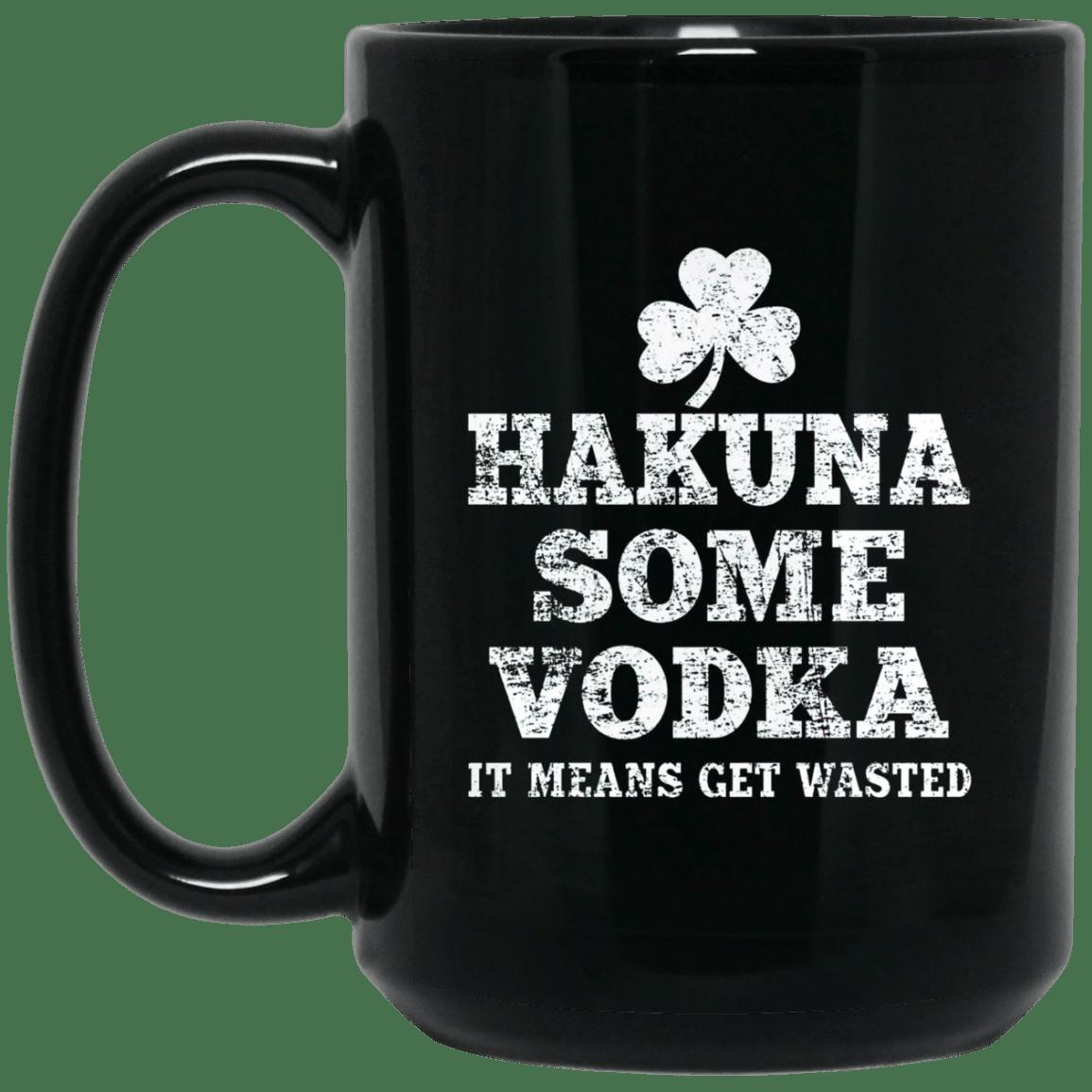 Hakuna Some Vodka It Means Get Wasted Mug