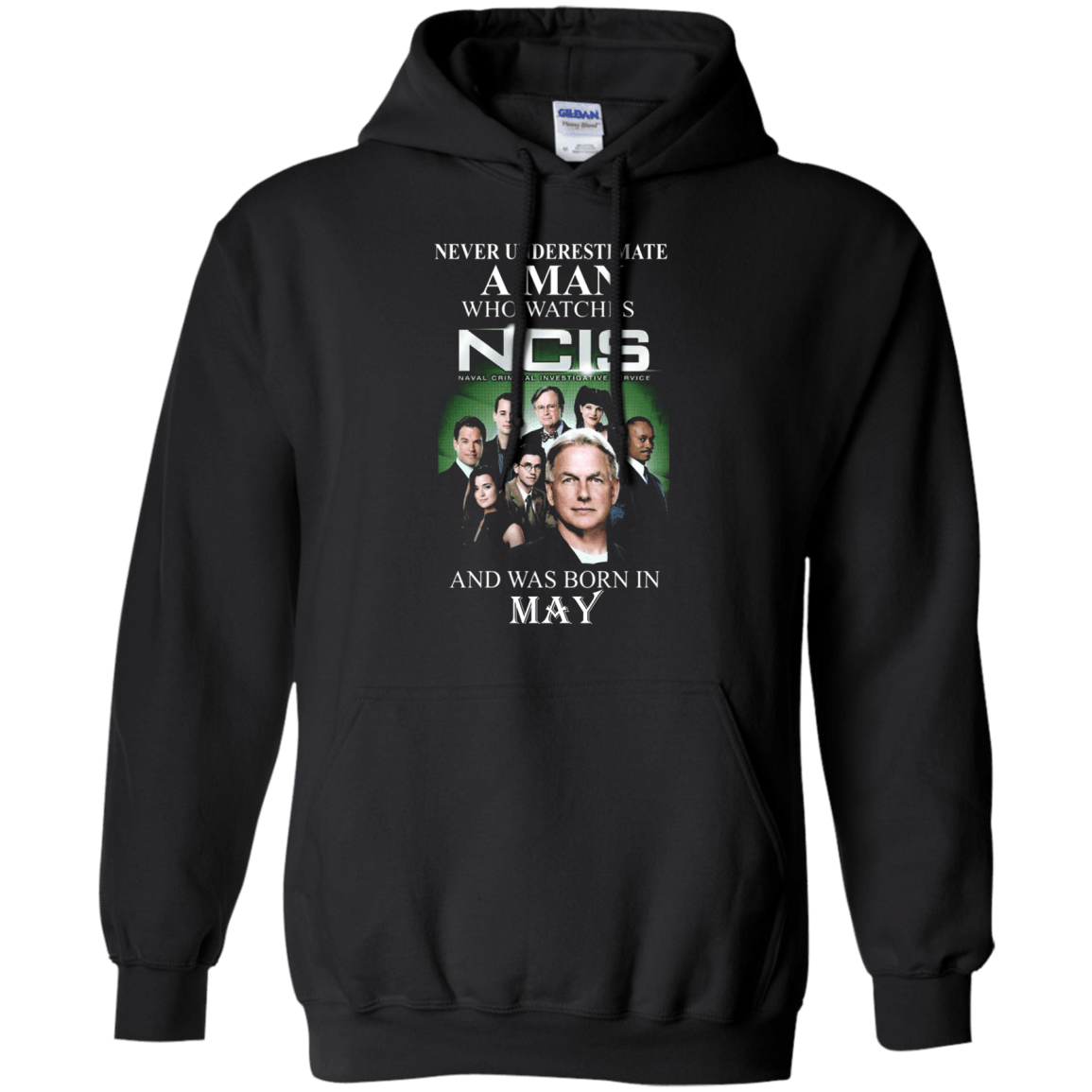 Never underestimate A Man who watches NCIS and was born in May Hoodie