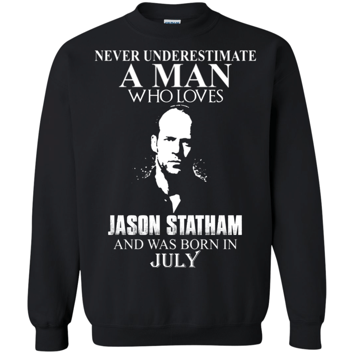 Never underestimate A Man who loves Jason Statham and was born in July