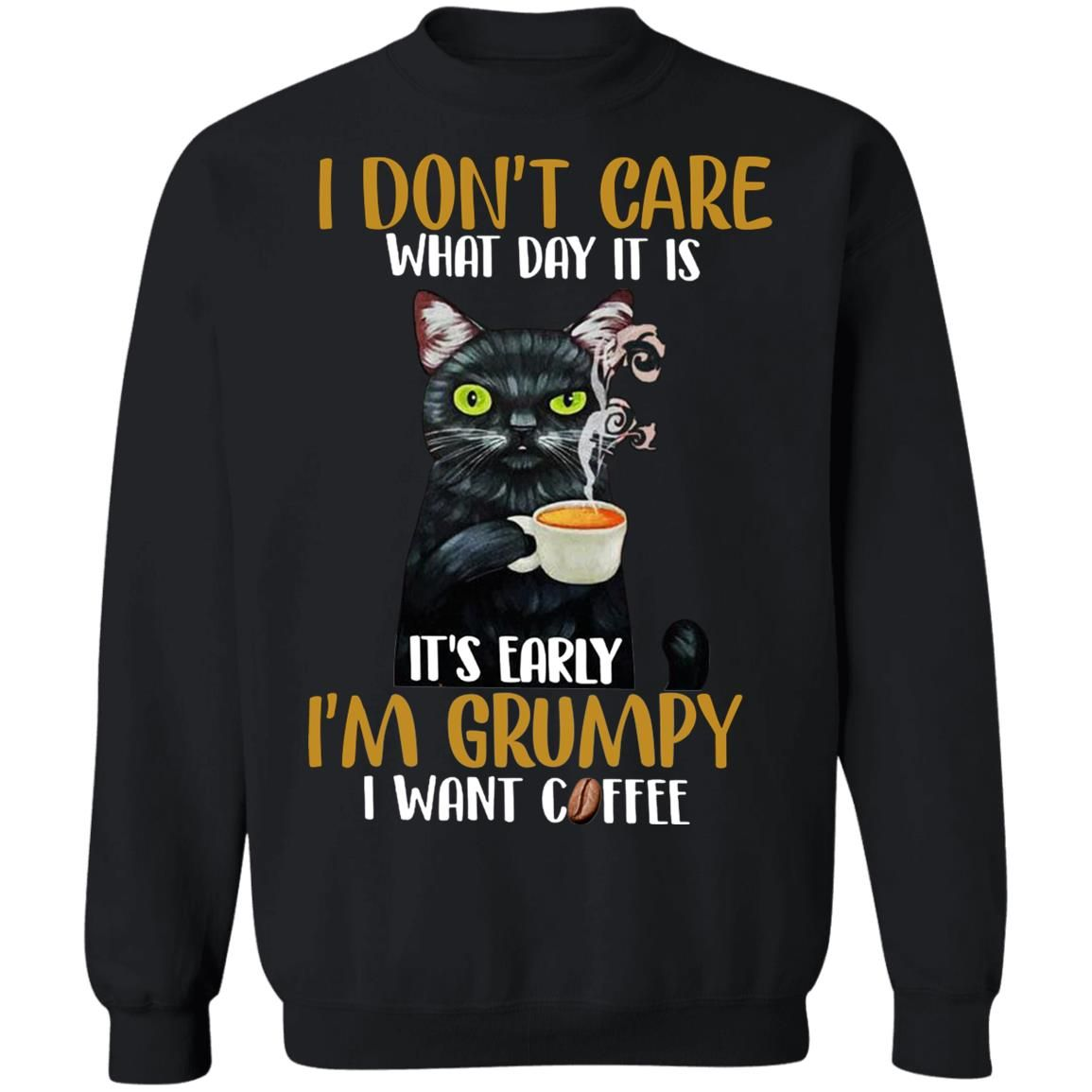 Black cat I don't care what day it is it's early I'm grumpy I want coffee shirt