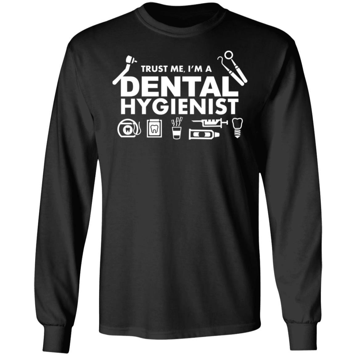 Trust Me I'm A Dental Hygienist shirt