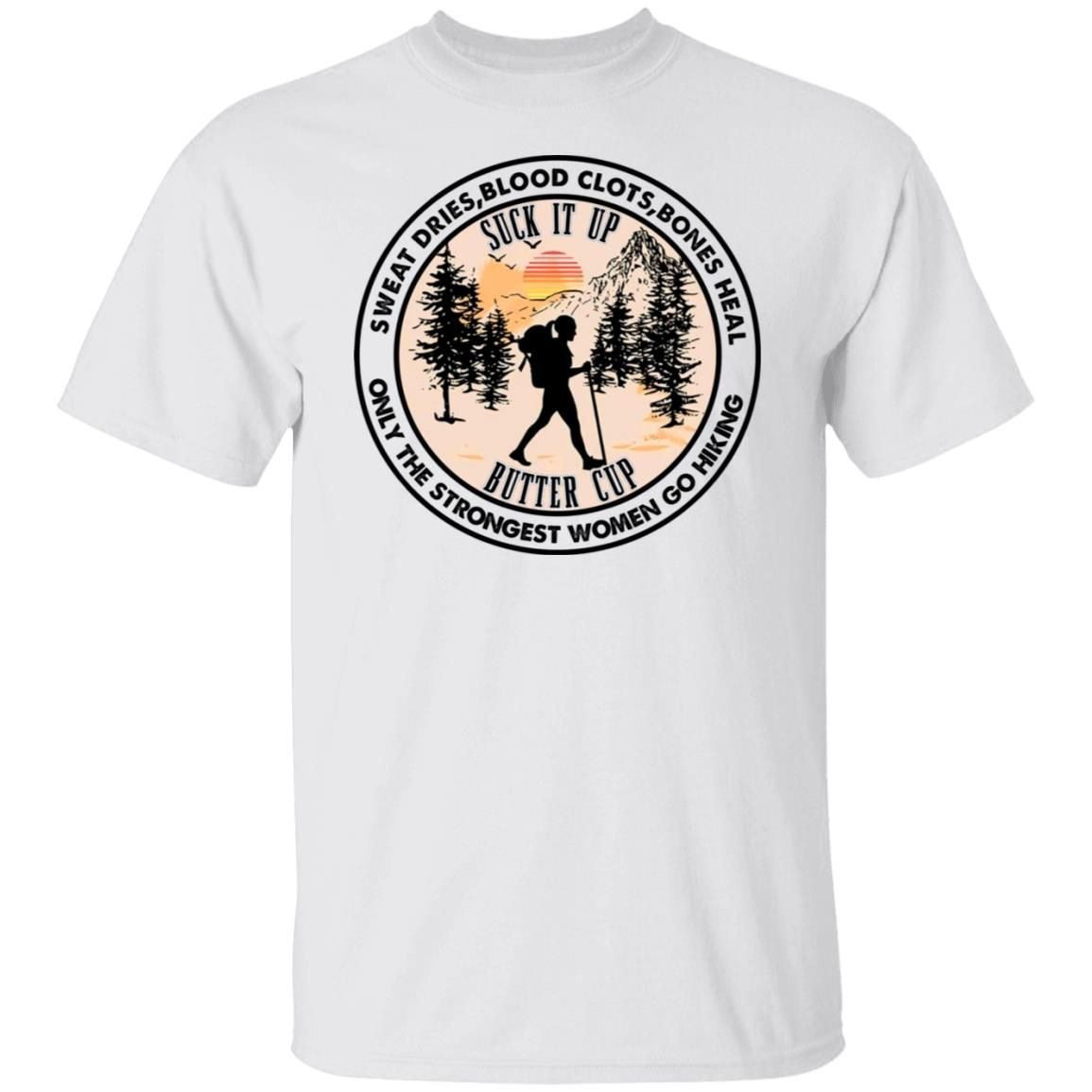 Sweat drives blood clots bones heal butter cup only the strongest women go hiking shirt