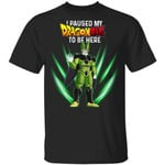 I Paused My Dragon Ball To Be Here Shirt Cell Tee