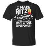 I Make Ritz T-shirt Disappear What's Your Superpower Tee