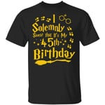 I Solemnly Swear That It's My 45th Birthday T-shirt Harry Potter Tee