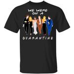 We Were On A Quarantine FRIENDS T-shirt