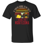 If You're Going To be Salty Bring Montezuma T-shirt Tequila Tee