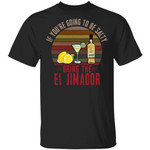 If You're Going To be Salty Bring El Jimador T-shirt Tequila Tee