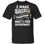 I Make Quakers T-shirt Disappear What's Your Superpower Tee