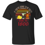 If You're Going To be Salty Bring 1800 T-shirt Tequila Tee