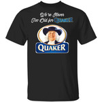 We're Never Too Old For Quaker T-shirt Snack Addict Tee