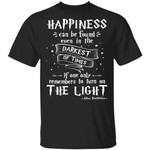 Harry Potter Tee Shirt Happiness Can Be Found Dumbledore Saying