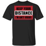 Keep Your Distance I'm Anti Virus T-shirt Awareness Tee
