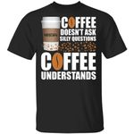 Coffee Doesn't Ask Silly Question Nescafe T-shirt