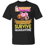 Dunkin' Helping Me Survive Quarantine T-shirt
