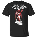 Come To The Dark Side We Listen To Depeche Mode T-shirt