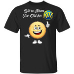 We're Never Too Old For Ritz T-shirt Snack Addict Tee